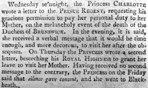 1813, Charlotte writes to her dad, the Prince Regent, for permission to visit her mother on the occasion of her grandmother's death. She doesn't get it. She goes anyway.